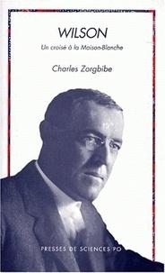 Charles Zorgbibe - WILSON. - Un croisé à la Maison blanche.