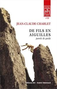 Charlet Jean-claude - De Fils en Aiguilles (parole de guide) (poche).