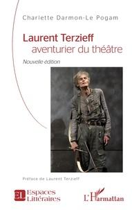 Charlette Darmon-Le Pogam - Laurent Terzieff, aventurier du théâtre.