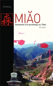 Charley Bournel-Bosson - Miao, testament d'un printemps au Tibet.