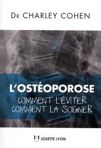 Charley Cohen - L'ostéoporose - Comment l'éviter, comment la soigner.