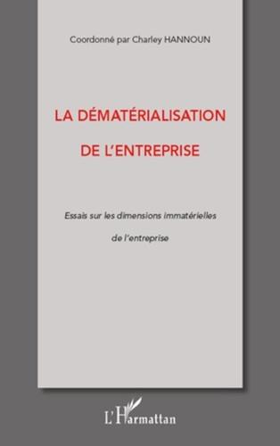 Charley Hannoun - La dématérialisation de l'entreprise - Essais sur les dimensions immatérielles de l'entreprise.