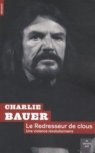 Charlie Bauer - Le redresseur de clous - Une violence révolutionnaire.
