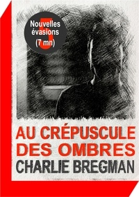 Charlie Bregman - Au crépuscule des ombres.