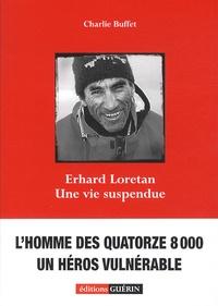 Charlie Buffet - Erhard Loretan - Une vie suspendue.
