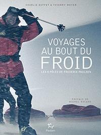 Charlie Buffet et Thierry Meyer - Voyage au bout du froid - Les 8 pôles de Frederik Paulsen.