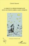 Charlie Damour et Bernard Lavallé - La mort et le désir d'immortalité dans l'oeuvre de Gabriel García Márquez.
