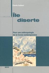 Charlie Galibert - Ile diserte - Pour une anthropologie de la Corse contemporaine.