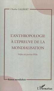 Charlie Galibert - L'anthropologie à l'épreuve de la mondialisation.