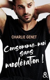 Charlie Genet - Consomme-moi sans modération !.