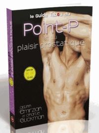 Charlie Glickman et Aislinn Emirzian - Le guide tabou du point-P et du plaisir prostatique.