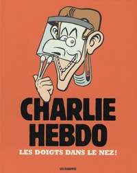 Charlie Hebdo - Charlie Hebdo - Les doigts dans le nez !.