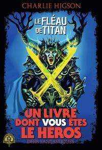 Charlie Higson - Défis fantastiques Tome 26 : Le fléau de Titan.