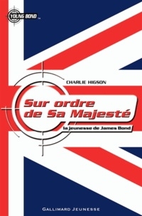 Charlie Higson - Sur ordre de sa majesté - La jeunesse de James Bond.