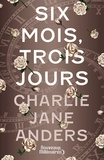 Charlie Jane Anders - Six mois, trois jours.