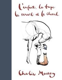 Charlie Mackesy - L'enfant, la taupe, le renard et le cheval.