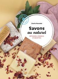 Charlie Marandet - Savons au naturel - Méthodes, conseils et recettes.