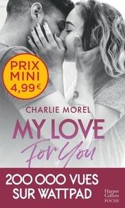 Livres pdf complets à télécharger gratuitement My Love for You  (Litterature Francaise) 9791033906131 par Charlie Morel