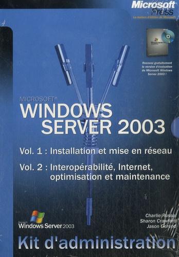 Charlie Russel et Sharon Crawford - Coffret Windows Server 2003, Kit d'administration - 2 volumes : Installation et mise en réseau, Interopérabilité, Internet, optimisation et maintenance.