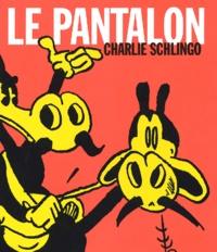 Charlie Schlingo - Le pantalon.