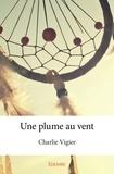 Charlie Vigier - Une plume au vent.