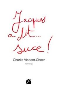 Charlie Vincent-Cheer - Jacques a dit... suce !.