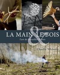 Charlie Whinney - La main et le bois - L'art de travailler le bois.