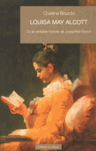 Charline Bourdin - Louisa May Alcott - Ou la véritable histoire de Josephine March.