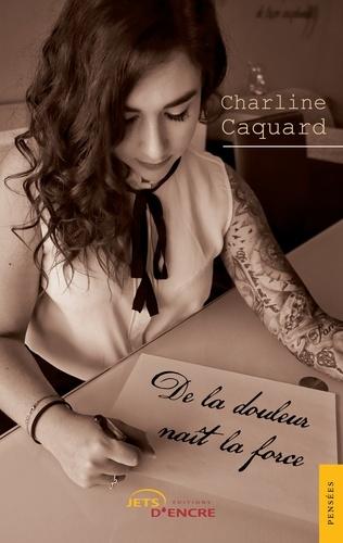 Charline Caquard - De la douleur naît la force.