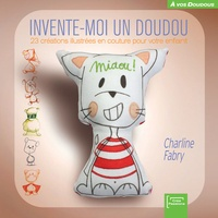 Charline Fabry - Invente-moi un doudou ! - Créations à dessiner et à coudre.