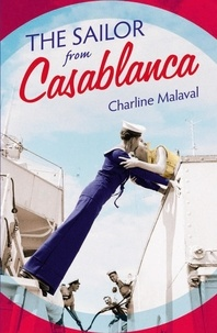 Charline Malaval - The Sailor from Casablanca - A summer read full of passion and betrayal, set between Golden Age Casablanca and the present day.