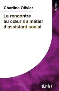 Charline Olivier - La rencontre au coeur du métier d'assistant social.