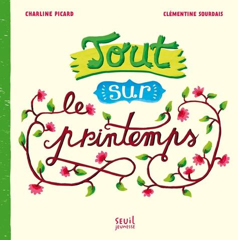 Charline Picard et Clémentine Sourdais - Tout sur le printemps.