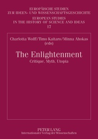 Charlotta Wolff et Timo Kaitaro - The Enlightenment - Critique, Myth, Utopia- Proceedings of the Symposium arranged by the Finnish Society for Eighteenth-Century Studies in Helsinki, 17-18 October 2008.
