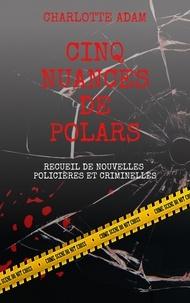 Charlotte Adam - Cinq nuances de polars.