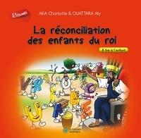 Charlotte Aka et Aly Ouattara - La réconciliation des enfants du rois - A lire à l'enfant.