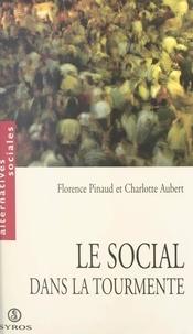 Charlotte Aubert et Florence Pinaud - Le social dans la tourmente.