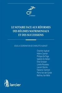 Charlotte Aughuet - Le notaire face aux réformes des régimes matrimoniaux et des successions.