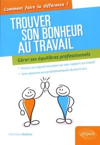 Trouver son bonheur au travail - Gérer ses équilibres professionnels.pdf