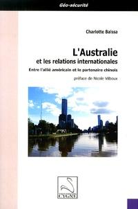 Charlotte Balssa - L'Australie et les relations internationales - Entre l'allié américain et le partenaire chinois.