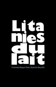 Charlotte Bayart-Noé - Litanies du lait.
