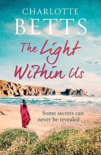 Charlotte Betts - The Light Within Us - a heart-wrenching historical family saga set in Cornwall.
