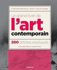 Charlotte Bonham-Carter et David Hodge - Le grand livre de l'art contemporain - 200 artistes expliqués.