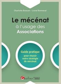 Charlotte Bossuet et Lionel Bonneval - Le mécénat à l'usage des associations - Guide pratique pour réussir votre stratégie de mécénat.