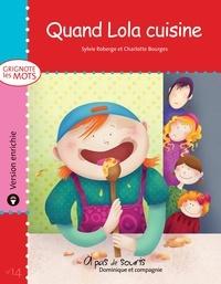 Charlotte Bourges et Sylvie Roberge - Grignote les mots  : Quand Lola cuisine - version enrichie.