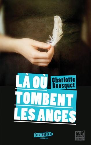 Charlotte Bousquet - Là où tombent les anges.