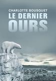 Charlotte Bousquet - Le dernier ours.