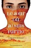 Charlotte Bousquet - Le jour où je suis partie.