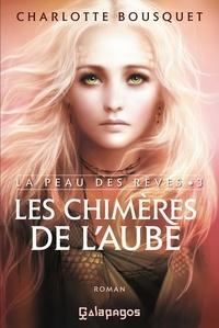 Charlotte Bousquet - Les chimères de l'aube.