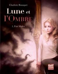 Charlotte Bousquet - Lune et l'ombre Tome 1 : Fuir Malco.